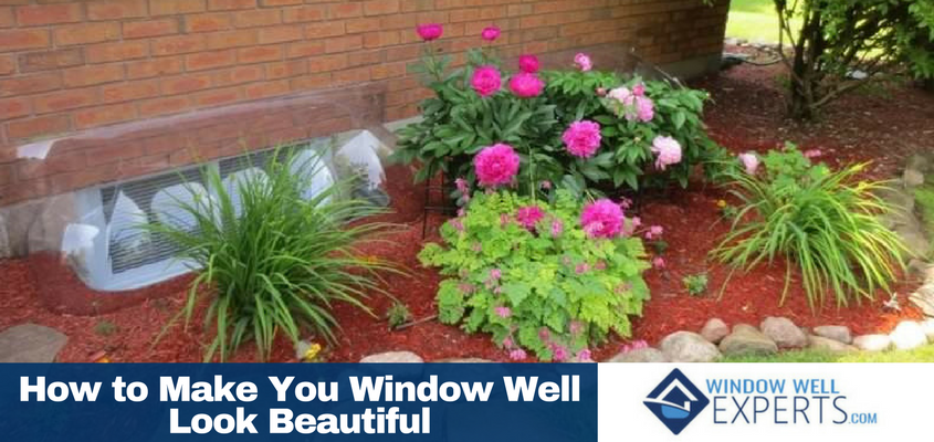 How to Make You Window Well Look Beautiful