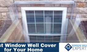 Which Window Well Cover Works Best for Your Home