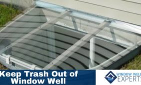 How To Keep Trash And Debris Out Of Your Window Well