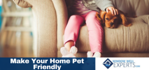 How to make your home pet friendly window well experts - Make house pet friendly ...